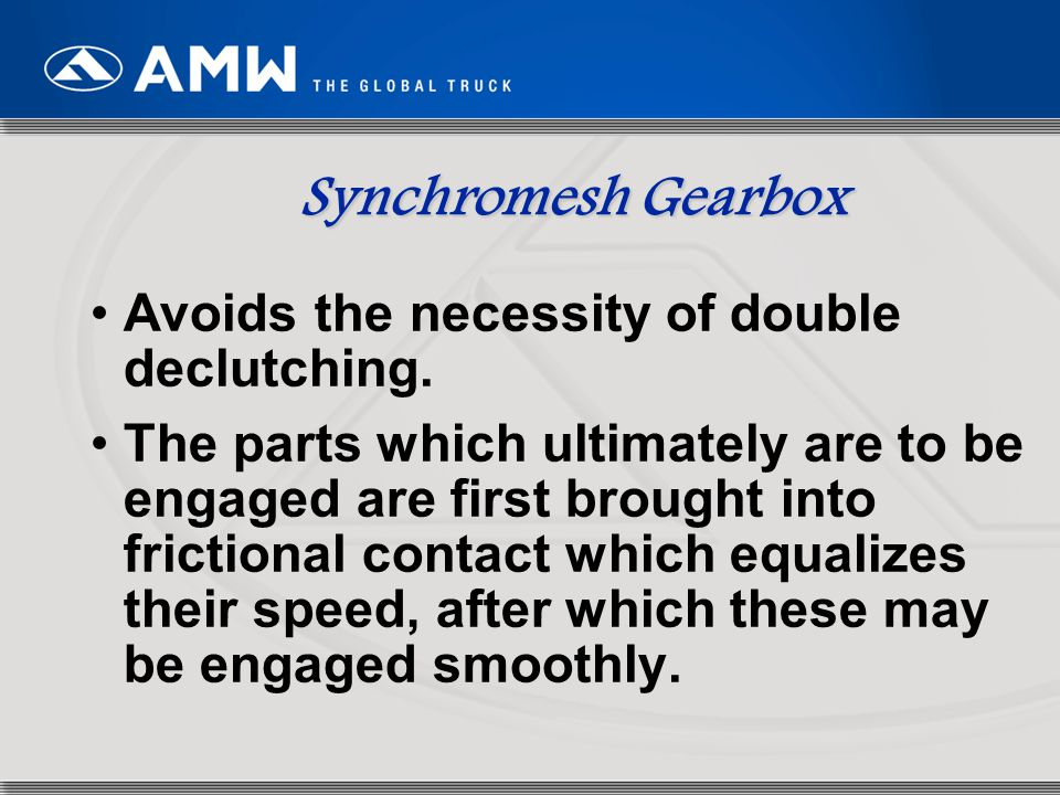 Synchromesh Gearbox Avoids the necessity of double declutching.