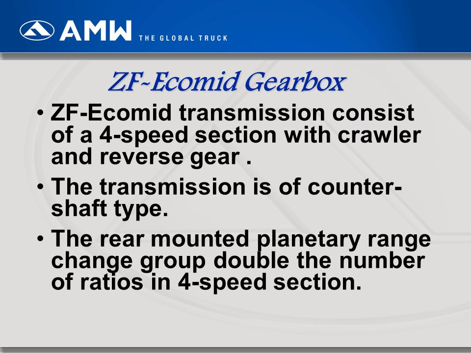 ZF-Ecomid Gearbox ZF-Ecomid transmission consist of a 4-speed section with crawler and reverse gear .