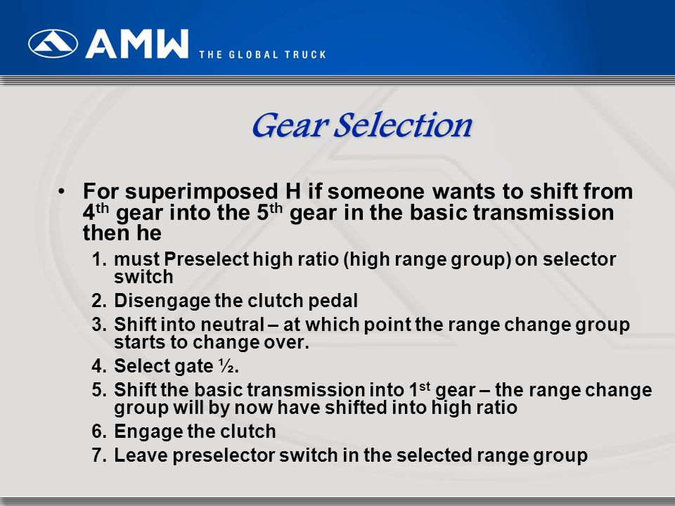 Gear Selection For superimposed H if someone wants to shift from 4th gear into the 5th gear in the basic transmission then he.