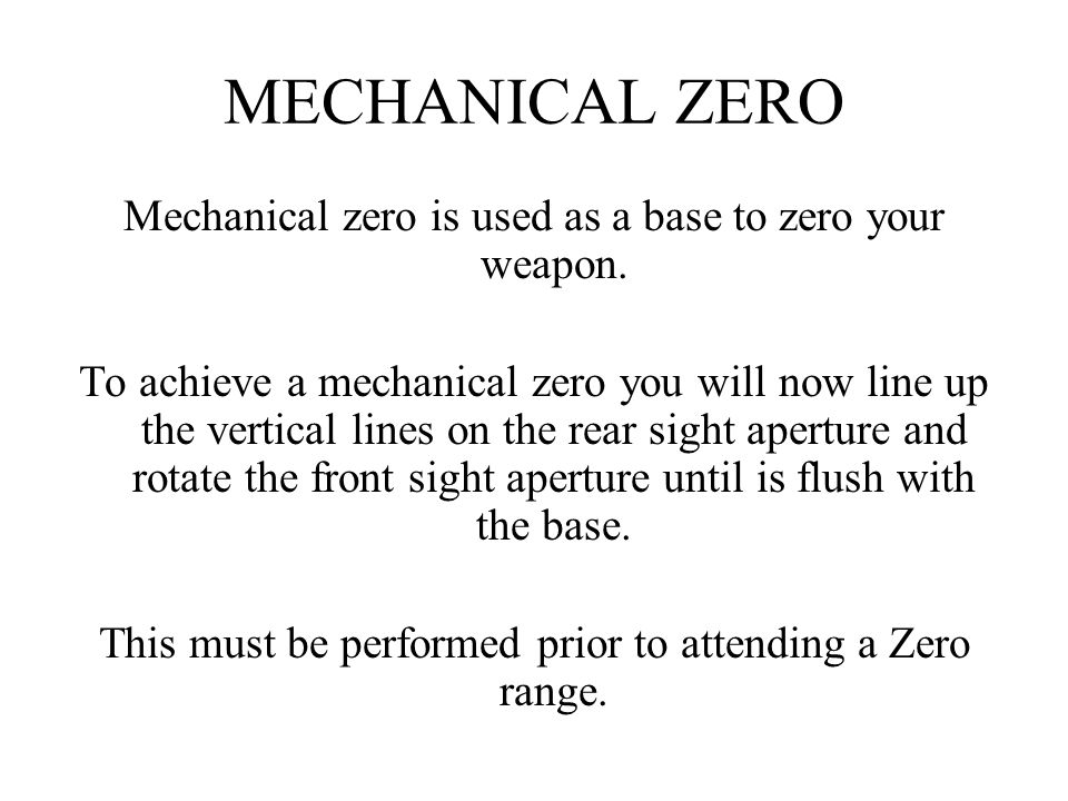 MECHANICAL ZERO Mechanical zero is used as a base to zero your weapon.
