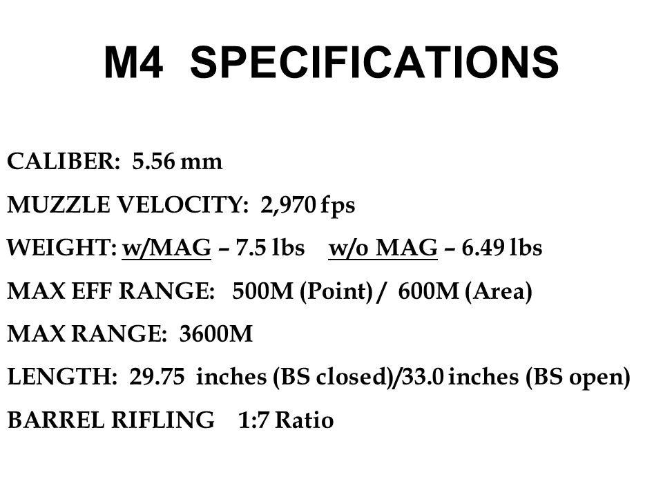 M4 SPECIFICATIONS CALIBER: 5.56 mm MUZZLE VELOCITY: 2,970 fps