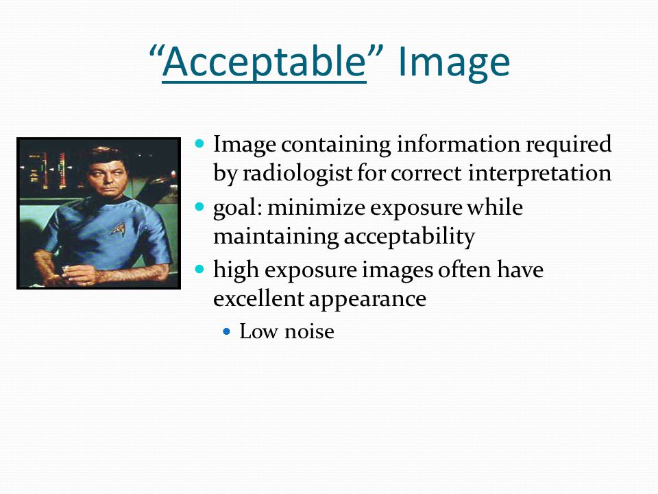 Acceptable Image Image containing information required by radiologist for correct interpretation.