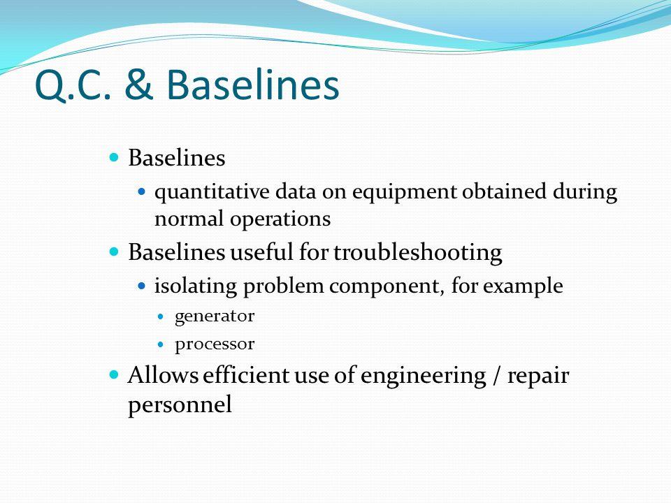 Q.C. & Baselines Baselines Baselines useful for troubleshooting