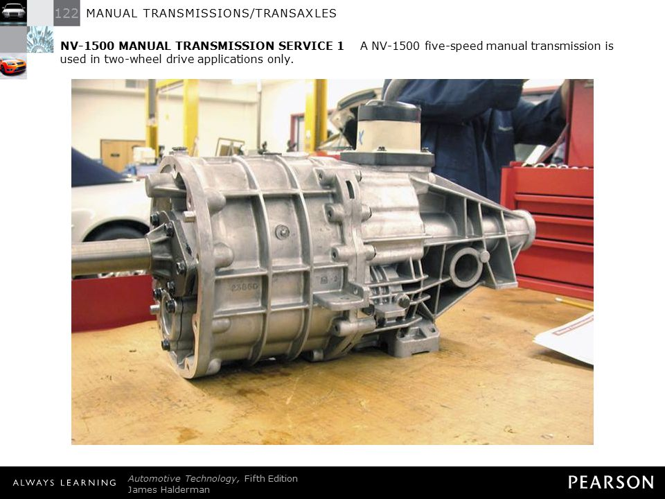 NV-1500 MANUAL TRANSMISSION SERVICE 1 A NV-1500 five-speed manual transmission is used in two-wheel drive applications only.