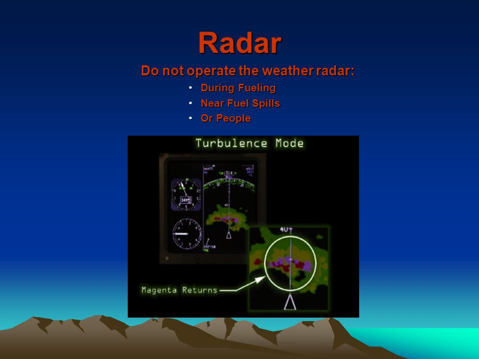 Radar Do not operate the weather radar: During Fueling