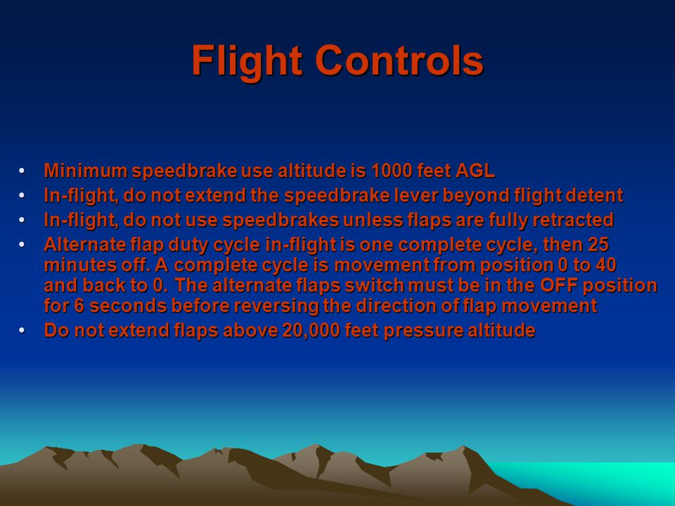 Flight Controls Minimum speedbrake use altitude is 1000 feet AGL