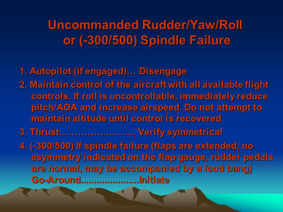 Uncommanded Rudder/Yaw/Roll or (-300/500) Spindle Failure