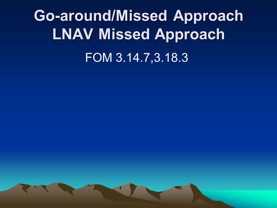 Go-around/Missed Approach LNAV Missed Approach