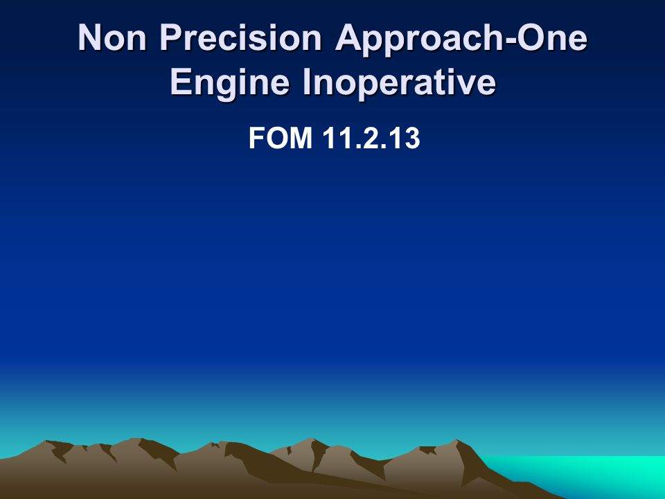 Non Precision Approach-One Engine Inoperative