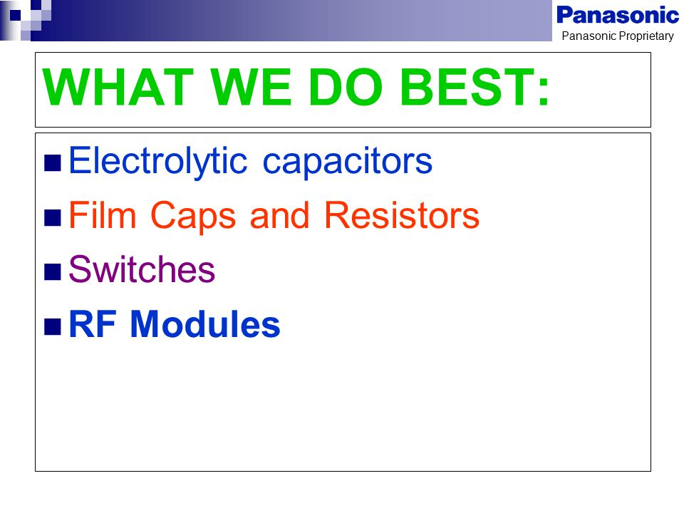 WHAT WE DO BEST: Electrolytic capacitors Film Caps and Resistors