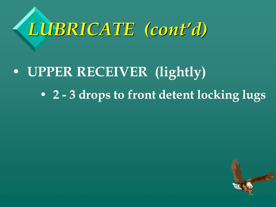 LUBRICATE (cont'd) UPPER RECEIVER (lightly)