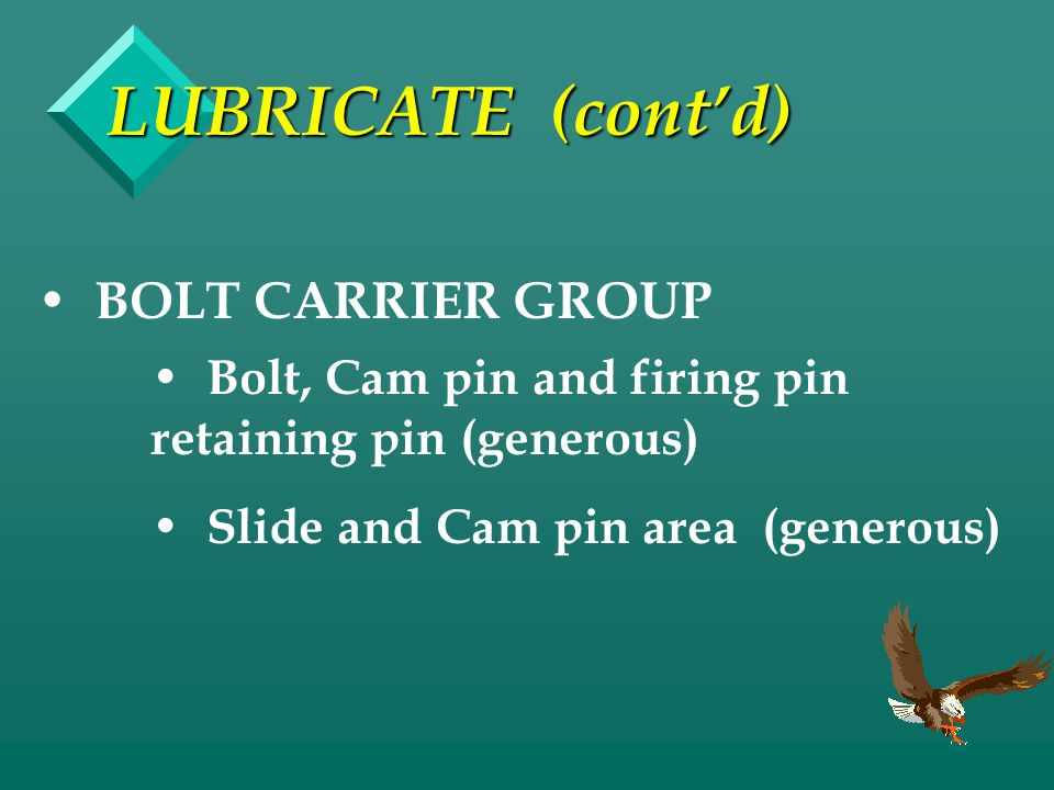 LUBRICATE (cont'd) BOLT CARRIER GROUP