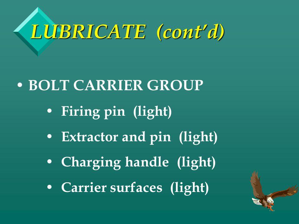 LUBRICATE (cont'd) BOLT CARRIER GROUP Firing pin (light)