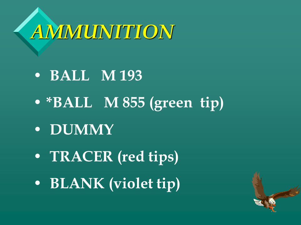 AMMUNITION BALL M 193 *BALL M 855 (green tip) DUMMY TRACER (red tips)