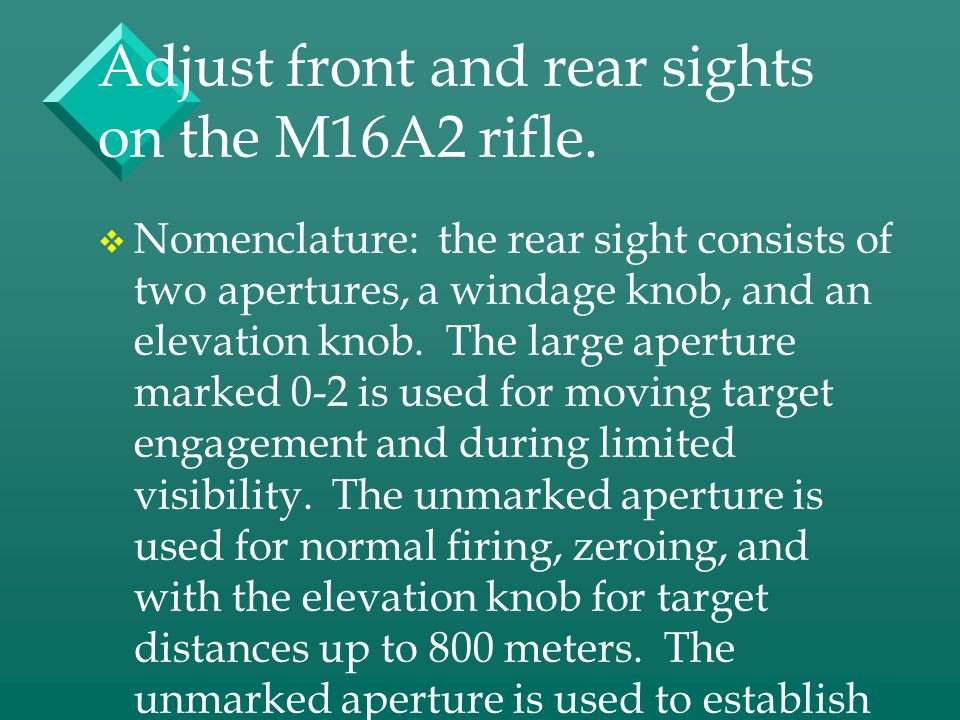 Adjust front and rear sights on the M16A2 rifle.