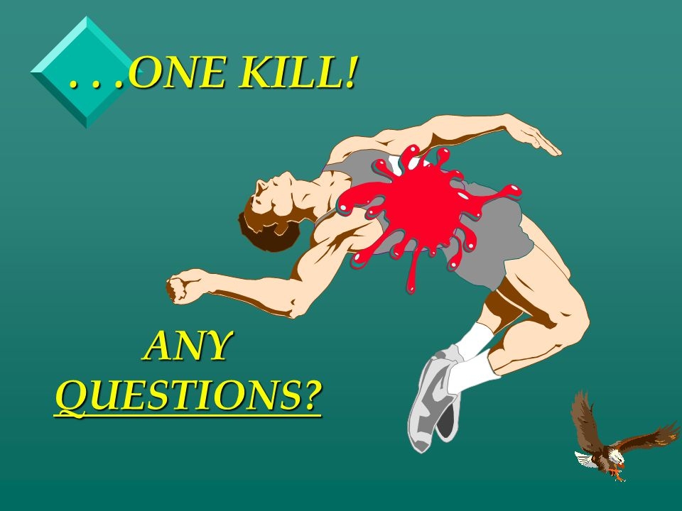 . . .ONE KILL! ANY QUESTIONS