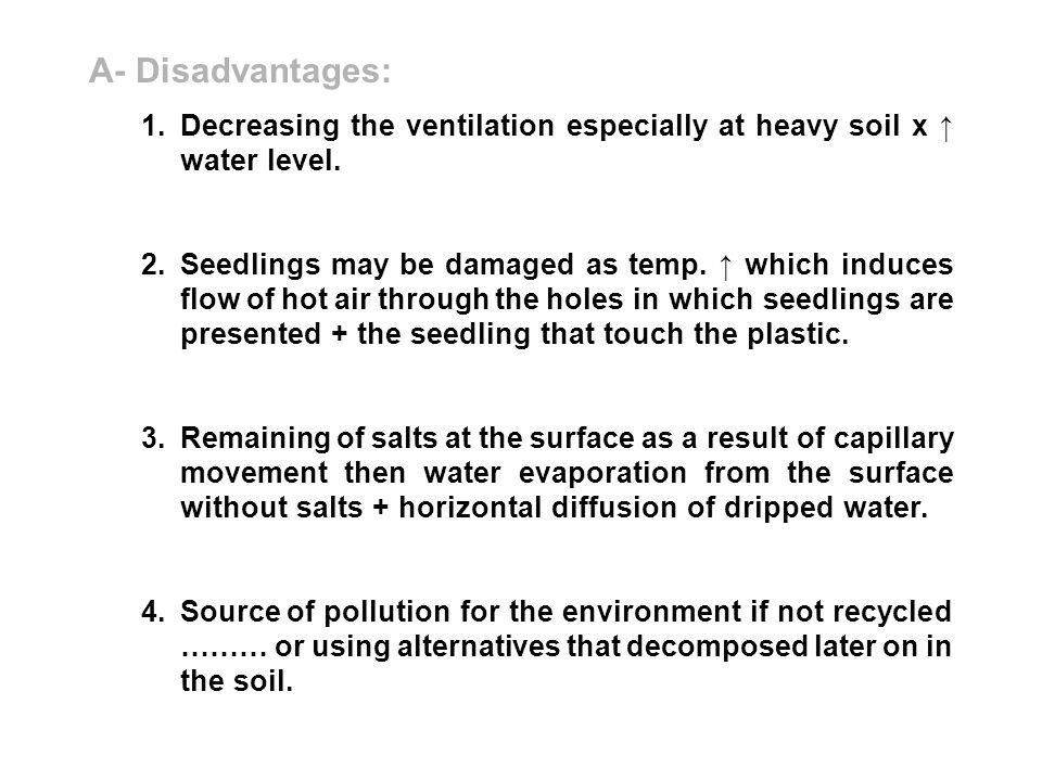 A- Disadvantages: Decreasing the ventilation especially at heavy soil x ↑ water level.