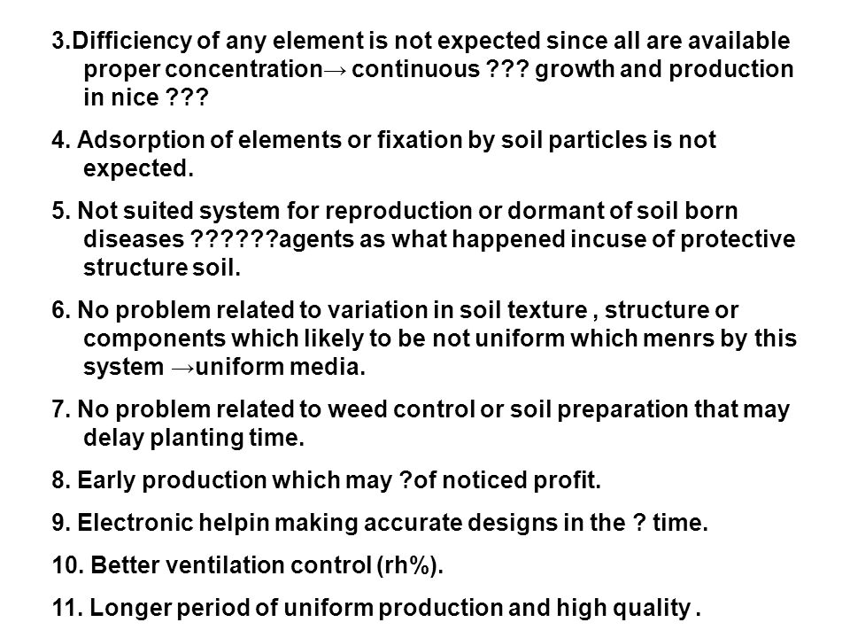 3.Difficiency of any element is not expected since all are available proper concentration→ continuous growth and production in nice