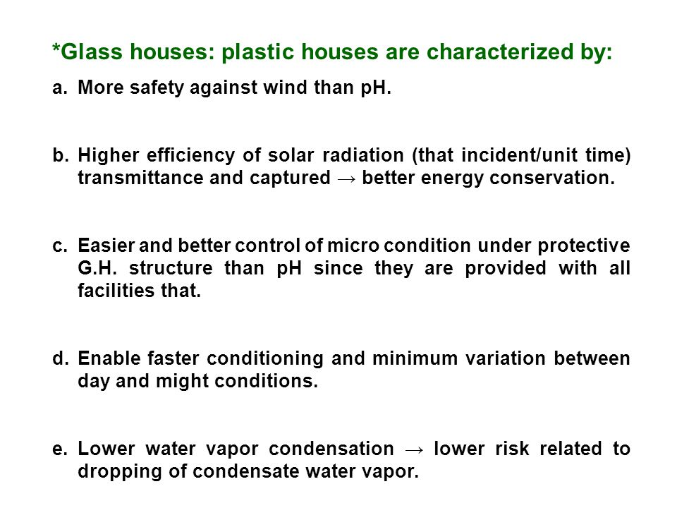 *Glass houses: plastic houses are characterized by: