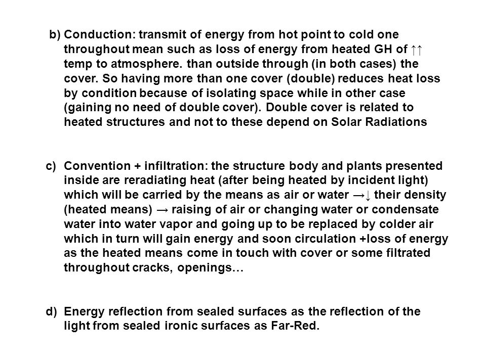 b) Conduction: transmit of energy from hot point to cold one throughout mean such as loss of energy from heated GH of ↑↑ temp to atmosphere. than outside through (in both cases) the cover. So having more than one cover (double) reduces heat loss by condition because of isolating space while in other case (gaining no need of double cover). Double cover is related to heated structures and not to these depend on Solar Radiations