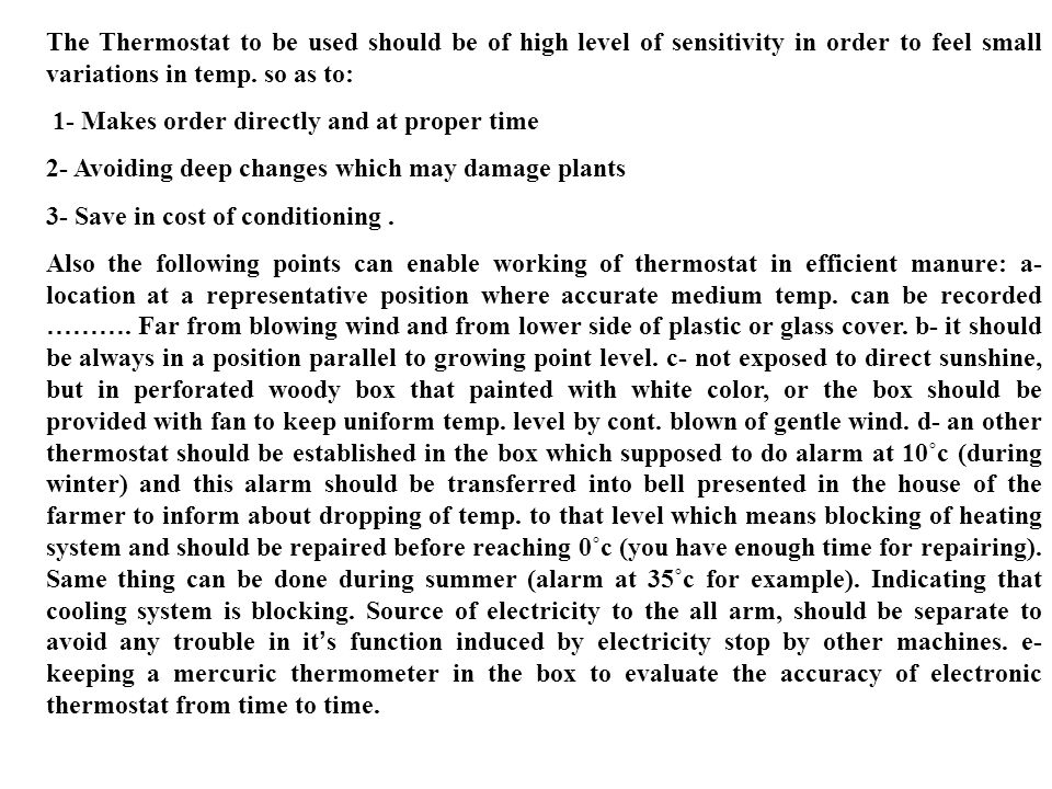 The Thermostat to be used should be of high level of sensitivity in order to feel small variations in temp. so as to: