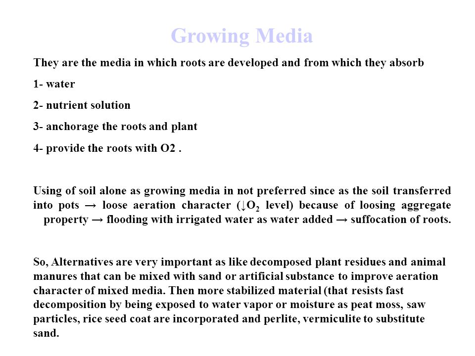 Growing Media They are the media in which roots are developed and from which they absorb. 1- water.