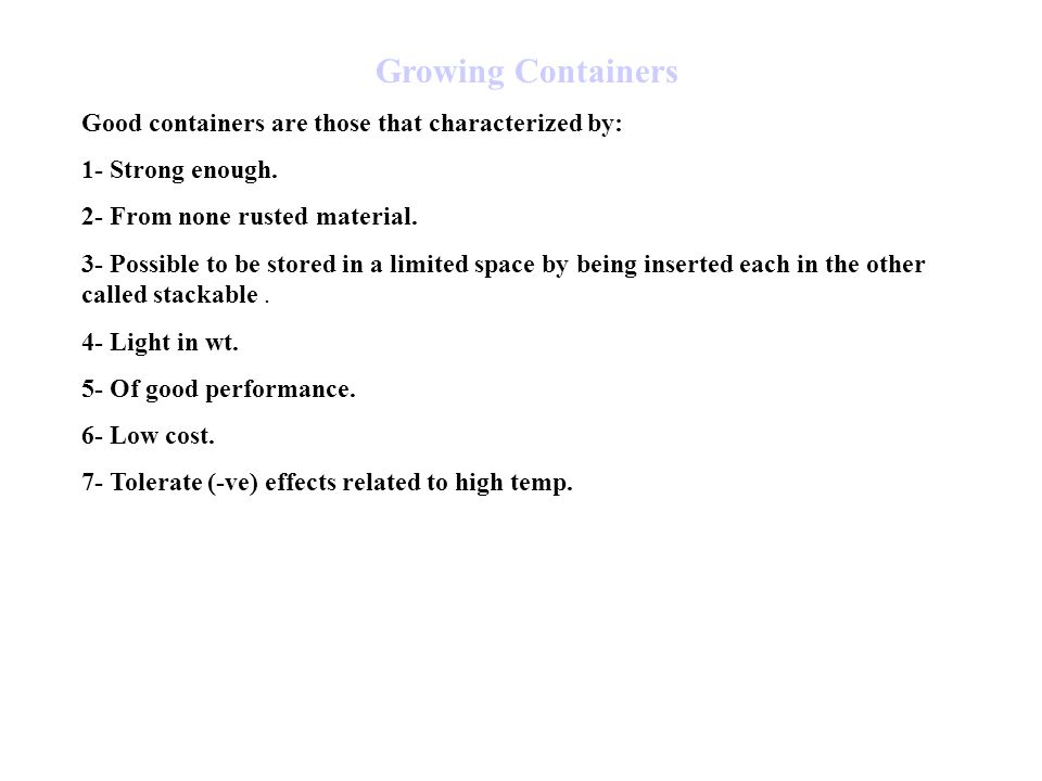 Growing Containers Good containers are those that characterized by: