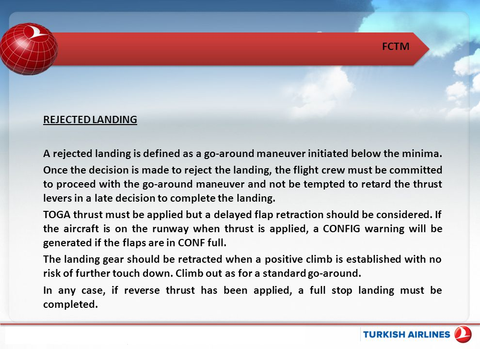 REJECTED LANDING A rejected landing is defined as a go-around maneuver initiated below the minima.