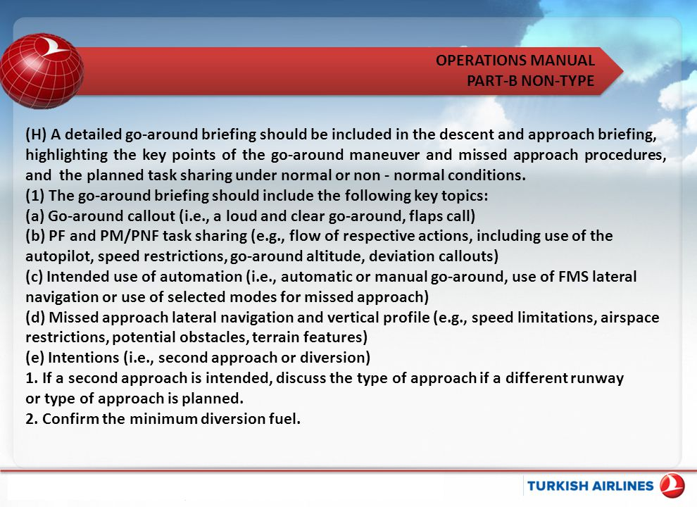 (H) A detailed go-around briefing should be included in the descent and approach briefing,