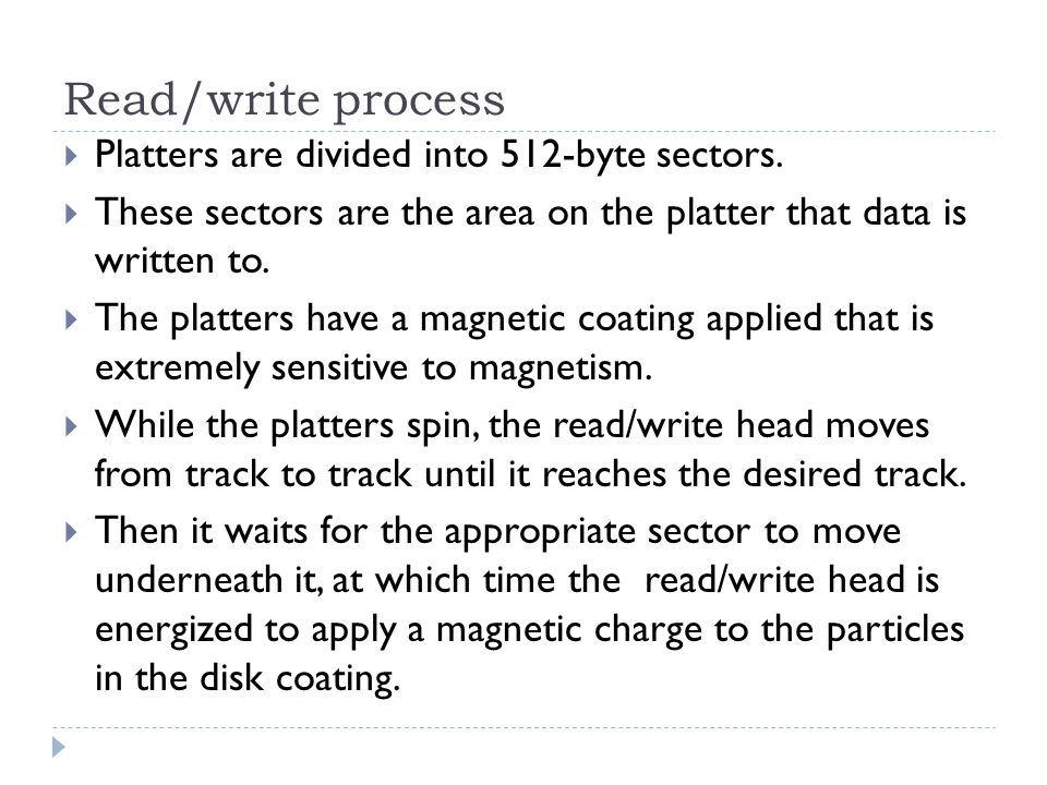Read/write process Platters are divided into 512-byte sectors.