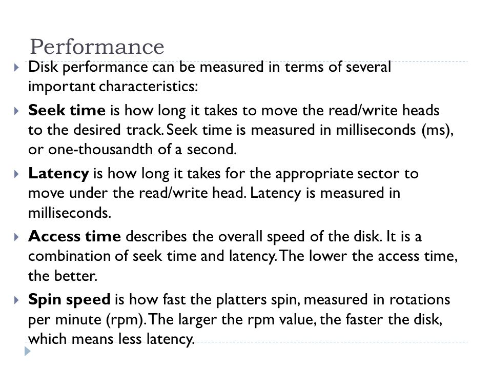 Performance Disk performance can be measured in terms of several important characteristics:
