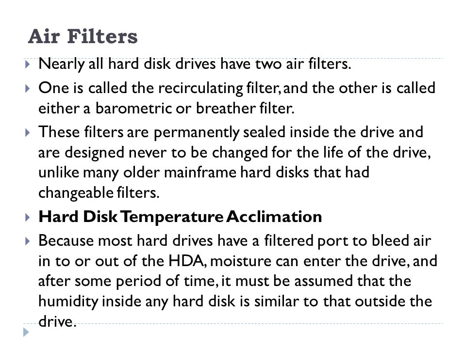 Air Filters Nearly all hard disk drives have two air filters.