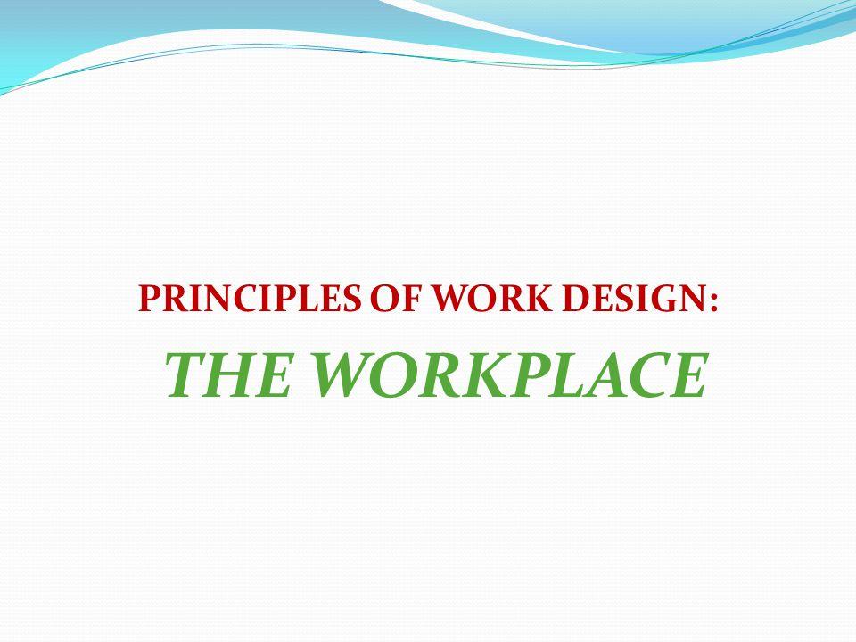 PRINCIPLES OF WORK DESIGN: