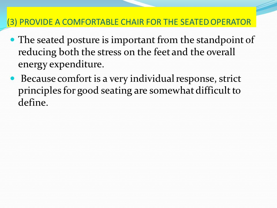 (3) PROVIDE A COMFORTABLE CHAIR FOR THE SEATED OPERATOR