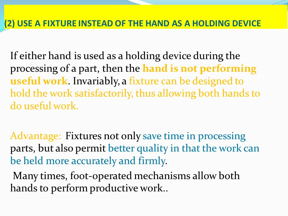 (2) USE A FIXTURE INSTEAD OF THE HAND AS A HOLDING DEVICE