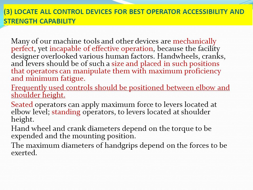(3) LOCATE ALL CONTROL DEVICES FOR BEST OPERATOR ACCESSIBILITY AND STRENGTH CAPABILITY