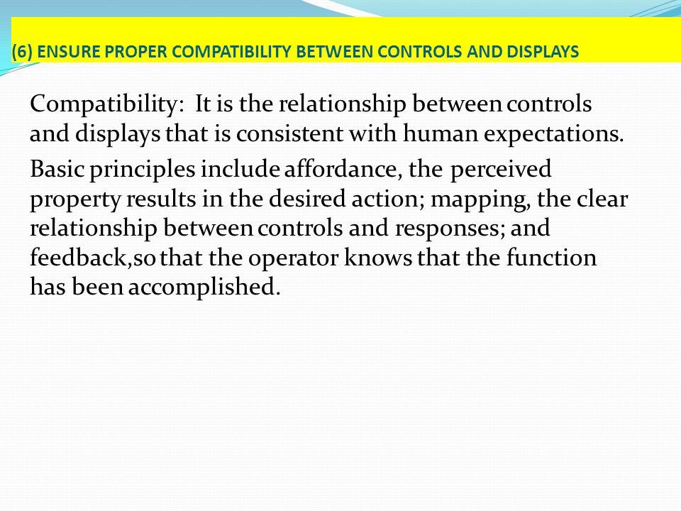 (6) ENSURE PROPER COMPATIBILITY BETWEEN CONTROLS AND DISPLAYS