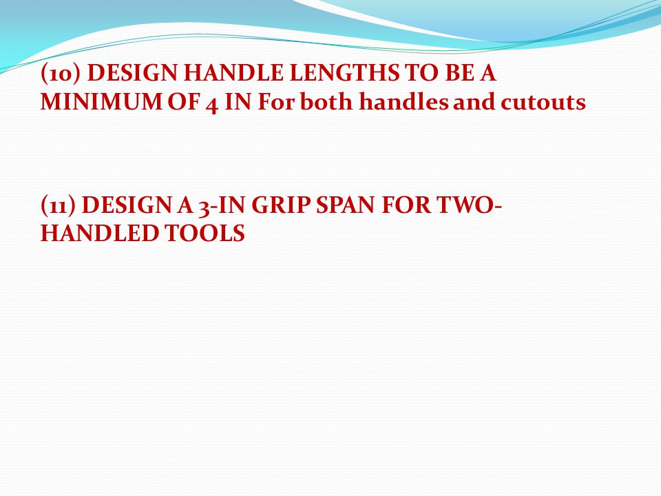 (10) DESIGN HANDLE LENGTHS TO BE A MINIMUM OF 4 IN For both handles and cutouts (11) DESIGN A 3-IN GRIP SPAN FOR TWO-HANDLED TOOLS