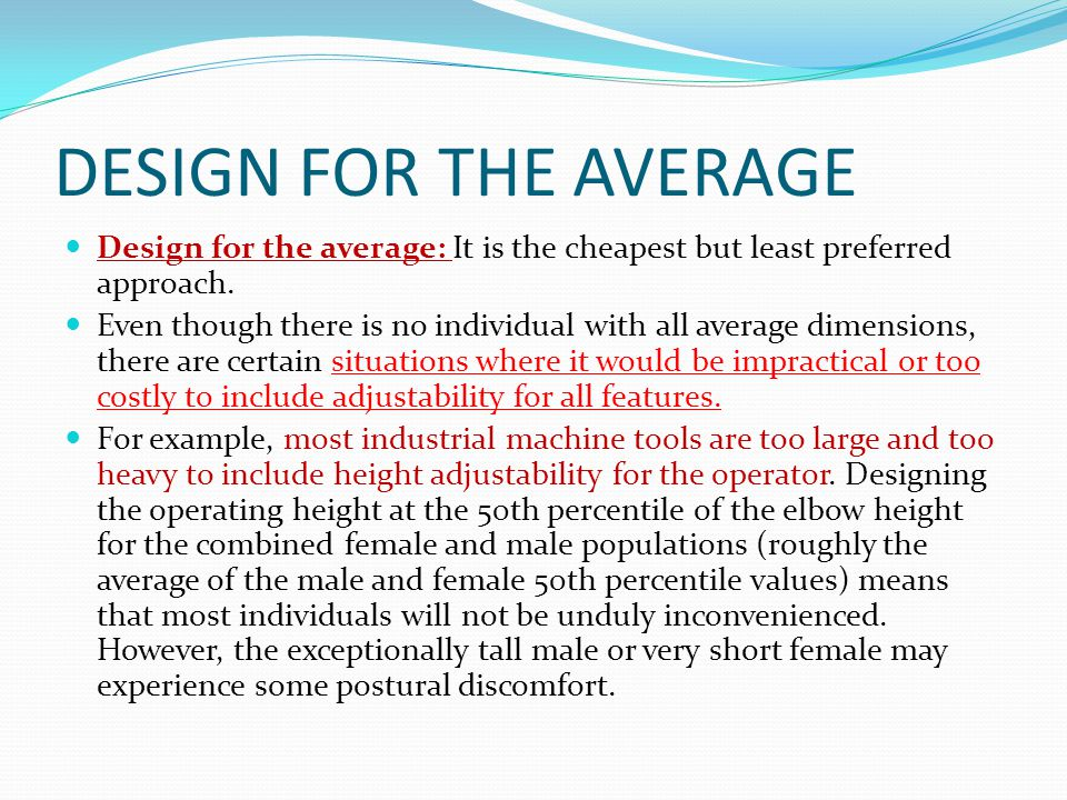 DESIGN FOR THE AVERAGE Design for the average: It is the cheapest but least preferred approach.