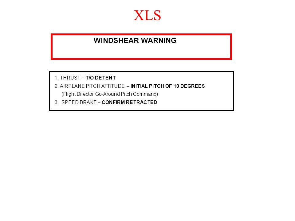 XLS WINDSHEAR WARNING 1. THRUST – T/O DETENT