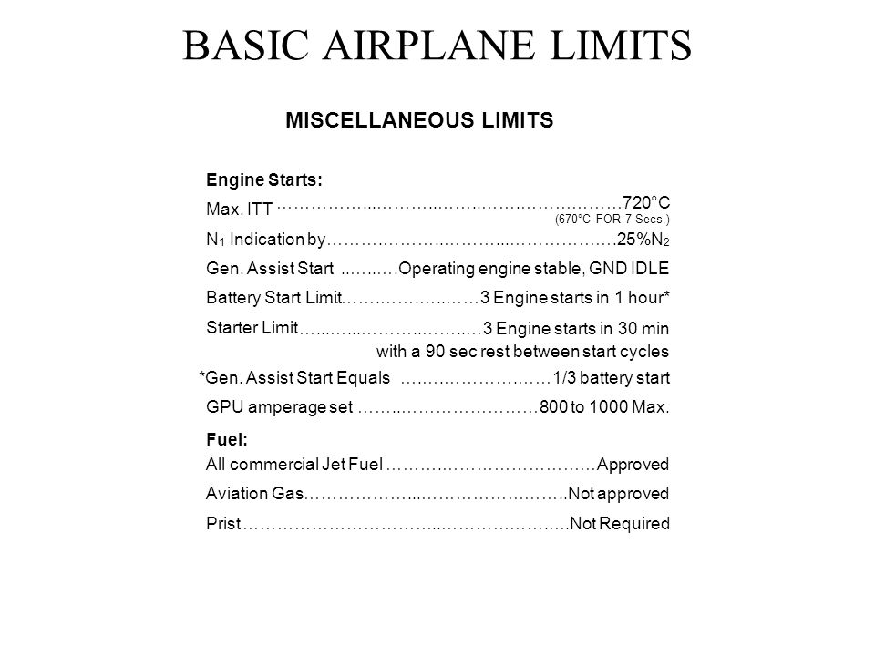 BASIC AIRPLANE LIMITS MISCELLANEOUS LIMITS Engine Starts:
