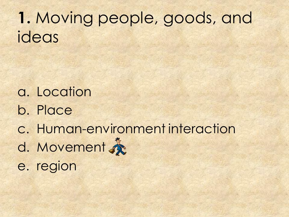 1. Moving people, goods, and ideas