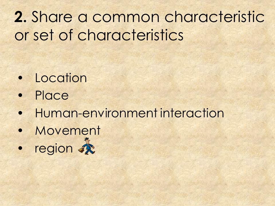 2. Share a common characteristic or set of characteristics