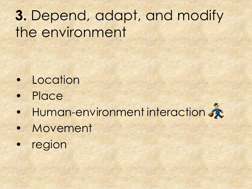 3. Depend, adapt, and modify the environment