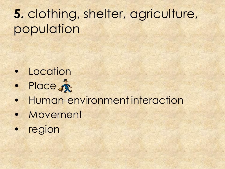 5. clothing, shelter, agriculture, population