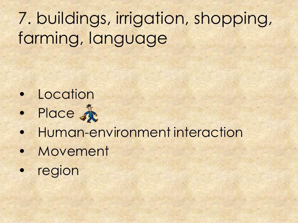 7. buildings, irrigation, shopping, farming, language
