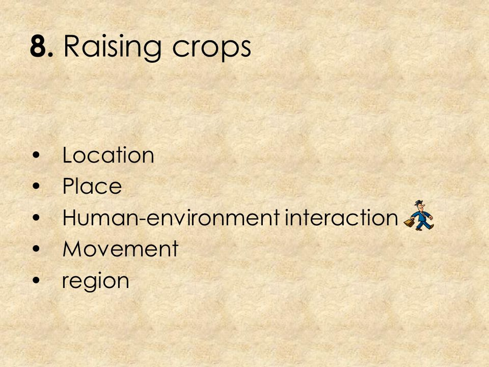 8. Raising crops Location Place Human-environment interaction Movement
