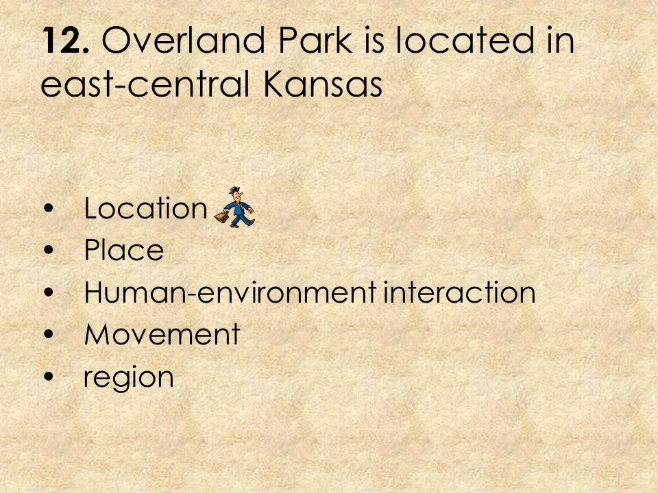 12. Overland Park is located in east-central Kansas
