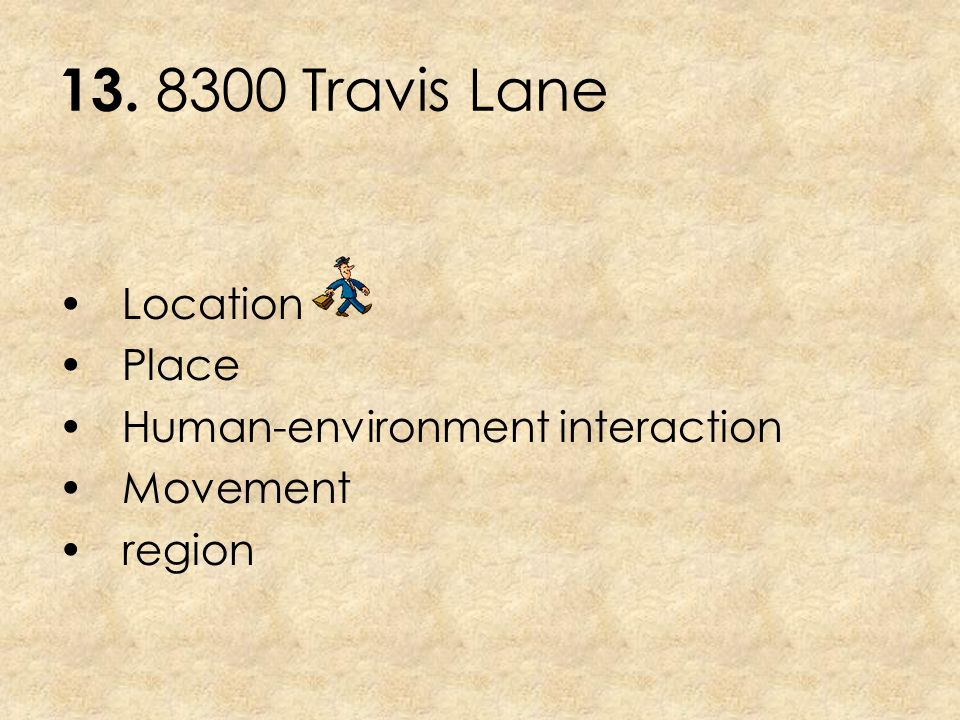 13. 8300 Travis Lane Location Place Human-environment interaction