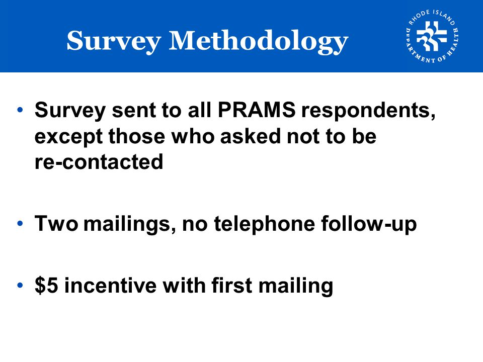 Survey Methodology Survey sent to all PRAMS respondents, except those who asked not to be re-contacted.